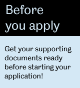 Get your supporting documents ready before starting your application!