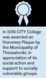 In 2016 CITY College was awarded an Honorary Plaque by the Municipality of Thessaloniki, in appreciation of its social action and support to socially vulnerable groups.