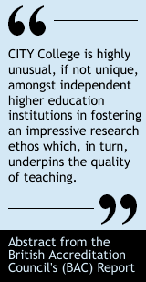 The International Faculty is highly unusual, if not unique, amongst independent higher education institutions in fostering an impressive research ethos which, in turn, underpins the quality of teaching. - Abstract from the British Accreditation Council's (BAC) Report