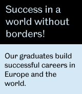 Our graduates build successful careers in Europe and the world.