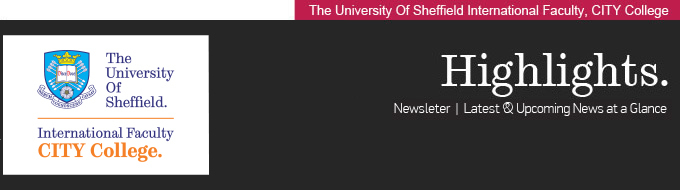 The University Of Sheffield International Faculty, CITY College. HIGHLIGHTS. Newsletter | Latest & Upcoming News at a Glance